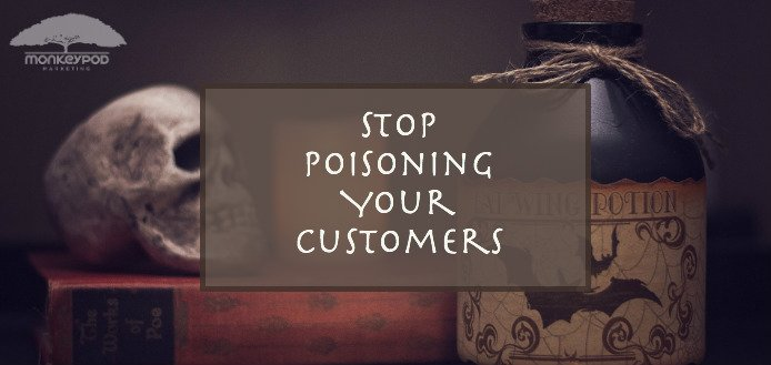 Stop Poisoning Your Customers